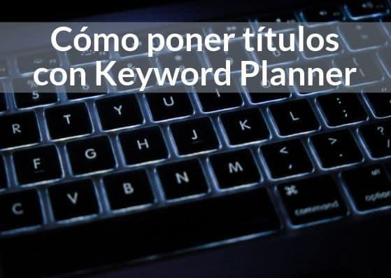 Cómo poner títulos con el planificador de palabras clave de Google